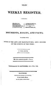 Niles' National Register: Containing Political, Historical, Geographical, Scientifical, Statistical, Economical, and Biographical Documents, Essays and Facts : Together with Notices of the Arts and Manufactures, and a Record of the Events of the Times, Volume 8