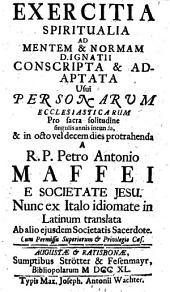 Exercitia spiritualia ad mentem et normam Divi Ignatii: Conscripta et adaptata usui personarum ecclesiasticarum ... Nunc ex Italo idiomate in Latinum translata