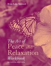 The Art of Peace and Relaxation Workbook: Edition 7