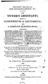 The Tutor's Assistant: Being a Compendium of Arithmetic and a Complete Question Book ... To which are Added, a New ... Method of Extracting the Cube-root, and a General Table for ... Calculating ... Interest ...