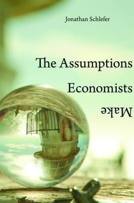 The Assumptions Economists Make PDF