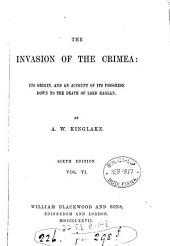The Invasion of the Crimea: Its Origin, and an Account of Its Progress Down to the Death of Lord Raglan, Volume 6