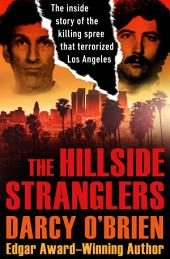 The Hillside Stranglers: The Inside Story of the Killing Spree That Terrorized Los Angeles