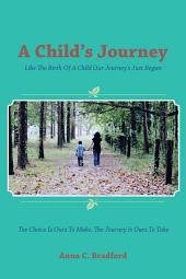 A Child's Journey: Like the Birth of a Child Our Journey's Just Begun