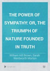 The Power of Sympathy: Or, The Triumph of Nature Founded in Truth, Volumes 1-2