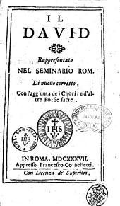Il Dauid rappresentato nel Seminario Rom. Di nuouo corretto, con l'aggiunta dei chori, e dell'altre poesie sacre