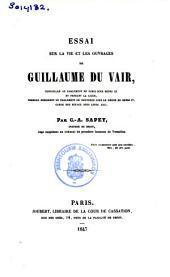 Essai sur la vie et les ouvrages de Guillaume Du Vair