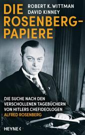 Die Rosenberg-Papiere: Die Suche nach den verschollenen Tagebüchern von Hitlers Chefideologen Alfred Rosenberg