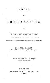 Notes on the Parables of the New Testament: Scripturally Illustrated and Argumentatively Defended