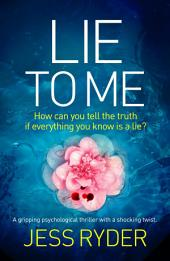 Lie to Me: A gripping psychological thriller with a shocking twist