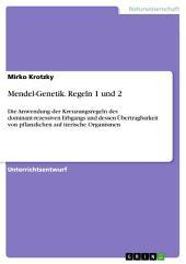 Mendel-Genetik. Regeln 1 und 2: Die Anwendung der Kreuzungsregeln des dominant-rezessiven Erbgangs und dessen Übertragbarkeit von pflanzlichen auf tierische Organismen