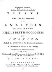 Geographical, Historical, Political, Philosophical and Mechanical Essays: The First, Containing an Analysis of a General Map of the Middle British Colonies in America; ... By Lewis Evans, Volume 3