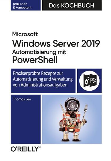 Microsoft Windows Server 2019 Automatisierung mit PowerShell     Das Kochbuch PDF