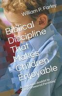 Biblical Discipline That Makes Children Enjoyable