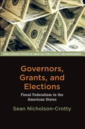 Governors, Grants, and Elections: Fiscal Federalism in the American States
