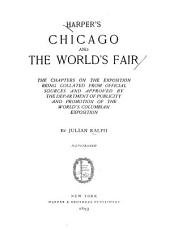 Harper's Chicago and the World's Fair: The Chapters on the Exposition Being Collated from Official Sources and Approved by the Department of Publicity and Promotion of the World's Columbian Exposition