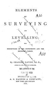Elements of Surveying and Levelling: With Descriptions of the Instruments and the Necessary Tables