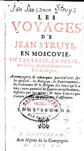 Les voyages de Jean Struys, en Moscovie, en Tartarie, en perse, aux Indes, & en plusieurs autres païs étrangers ... & deux lettres qui traitent à fond des malheurs d'Austracan. ; avec la Rélation d'un naufrage ...