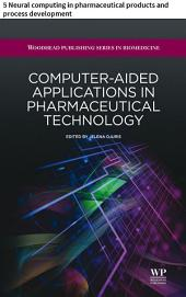 Computer-aided applications in pharmaceutical technology: 5 Neural computing in pharmaceutical products and process development