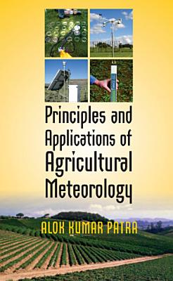 Principles and Applications of Agricultural Meteorology