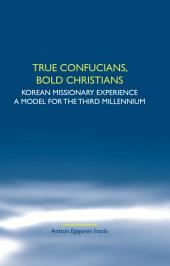 True Confucians, Bold Christians: Korean Missionary Experience, a Model for the Third Millennium