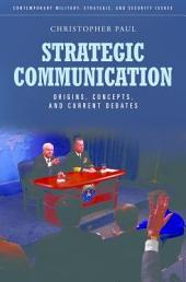 Strategic Communication: Origins, Concepts, and Current Debates: Origins, Concepts, and Current Debates