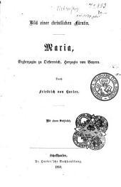 Bild einer christlichen Fürstin: Maria, Erzherzogin zu Oesterreich, Herzogin von Bayern, durch Friedrich von Hurter