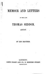 Memoir and Letters of ... Thomas Seddon, Artist. By his brother (J. Seddon. Reminiscences of Eastern Travel. A lecture ... by ... T. Seddon).