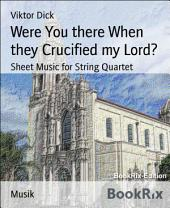 Were You there When they Crucified my Lord?: Sheet Music for String Quartet