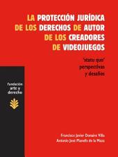 La protección jurídica de los derechos de autor de los creadores de videojuegos: 'Statu quo' perspectivas y desafíos