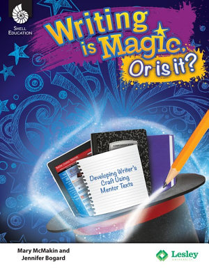 Writing Is Magic  Or Is It  Using Mentor Texts to Develop the Writer s Craft