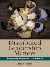 Distributed Leadership Matters: Perspectives, Practicalities, and Potential