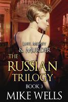 The Russian Trilogy  Book 3  Lust  Money   Murder Series  PDF