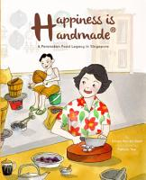 Happiness Is Handmade  A Peranakan Food Legacy In Singapore PDF