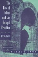 The Rise of Islam and the Bengal Frontier  1204 1760 PDF
