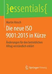 Die neue ISO 9001:2015 in Kürze: Änderungen für den betrieblichen Alltag verständlich erklärt
