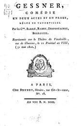 Gessner: comédie en deux actes et en prose, mêlée de vaudevilles