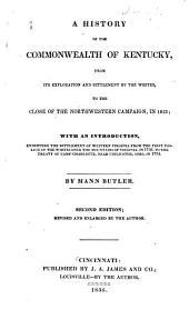A History of the Commonwealth of Kentucky: From Its Exploration and Settlement by the Whites, to the Close of the Northwestern Campaign, in 1813