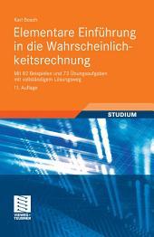 Elementare Einführung in die Wahrscheinlichkeitsrechnung: Mit 82 Beispielen und 73 Übungsaufgaben mit vollständigem Lösungsweg, Ausgabe 11