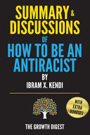 Summary And Discussions Of How To Be An Antiracist By Ibram X  Kendi