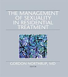 The Management Of Sexuality In Residential Treatment Book PDF