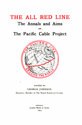 The All Red Line: The Annals and Aims of the Pacific Cable Project ...