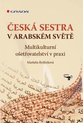 Česká sestra v arabském světě: Multikulturní ošetřovatelství v praxi