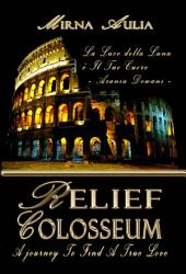Relief Colosseum: A Journey to Find A True Love