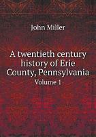 A twentieth century history of Erie County  Pennsylvania PDF