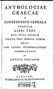 Anthologia graeca a Constantino Cephala condita ... iterum editi cum latina interpretatione ... a Joanne Jacobo Keiske