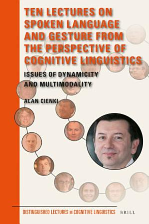 Ten Lectures on Spoken Language and Gesture from the Perspective of Cognitive Linguistics PDF