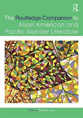 The Routledge Companion to Asian American and Pacific Islander Literature PDF