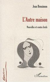 L'AUTRE MAISON: Nouvelles et contes brefs