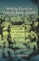 Writing Travel In Central Asian History Book PDF